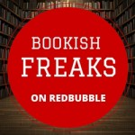 Bookish Freaks on REDBUBBLE - Bookish Freaks Designs on their on-line store Bookish Freaks