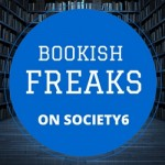 Bookish Freaks on SOCIETY6 - Bookish Freaks Designs on their on-line store Bookish Freaks
