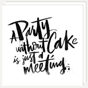 BFACUG003003 A Party Without Cake Is Just a Meeting - Greetings Card