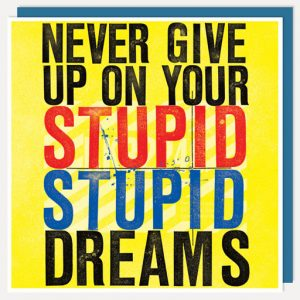 BFACUG003612 Never Give Up - On Your Stupid Stupid Dreams - Greetings card